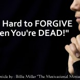 It's Hard to FORGIVE When You're DEAD!